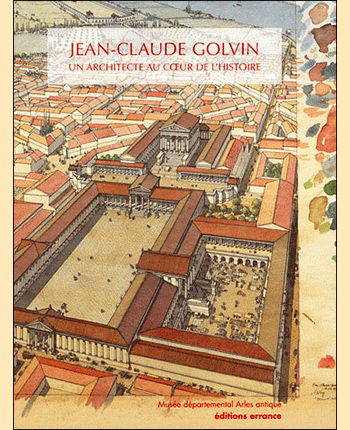 Jean-Claude Golvin, an architect at the heart of history